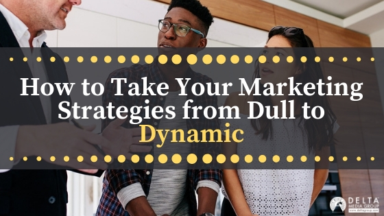 delta marketing strategies from dull to dynamic